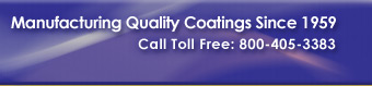 Manufacturing Quality Coatings since 1959 - call toll free 800-405-3383